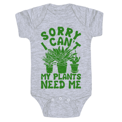 Sorry I Can't My Plants Need Me Baby Onesy