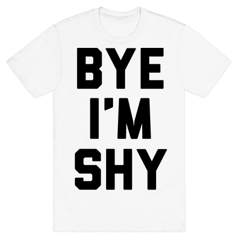 Bye I'm Shy Mens T-Shirt