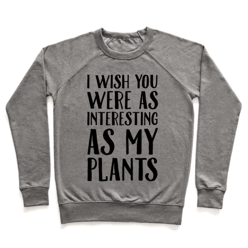 I Wish You Were As Interesting As My Plants Pullover