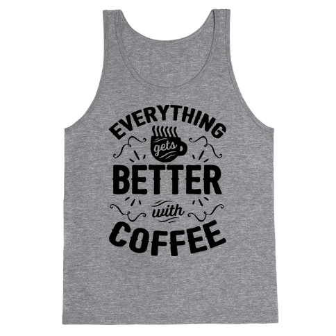 Everything Gets Better With Coffee8 Tank Top