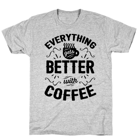 Everything Gets Better With Coffee8 T-Shirt