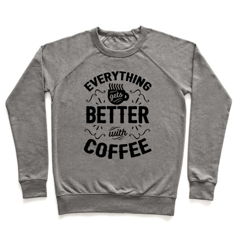 Everything Gets Better With Coffee8 Pullover