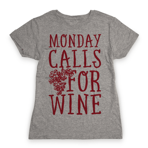 Monday Calls For Wine Womens T-Shirt