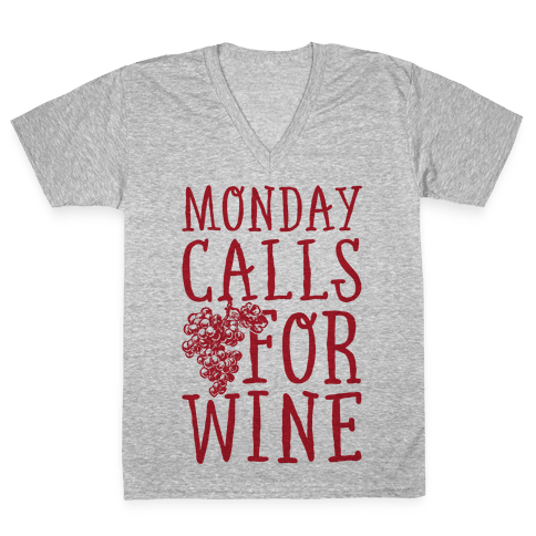 Monday Calls For Wine V-Neck Tee Shirt