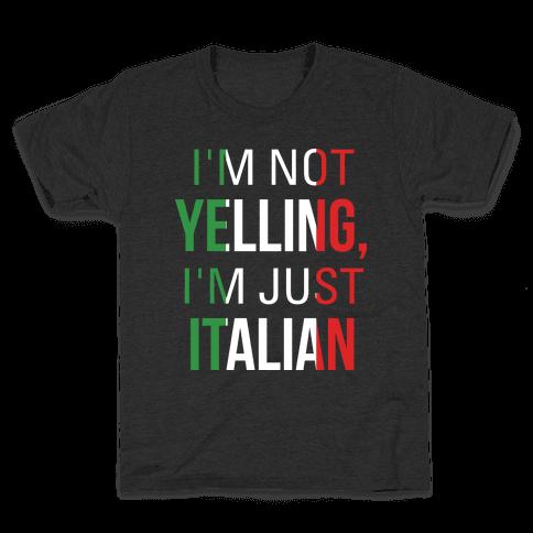 I'm Not Yelling I'm Just Italian Kids T-Shirt