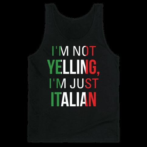 I'm Not Yelling I'm Just Italian Tank Top