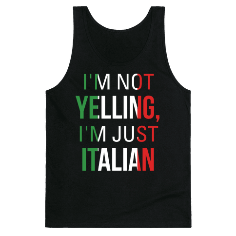 I'm Not Yelling I'm Just Italian Tank Top