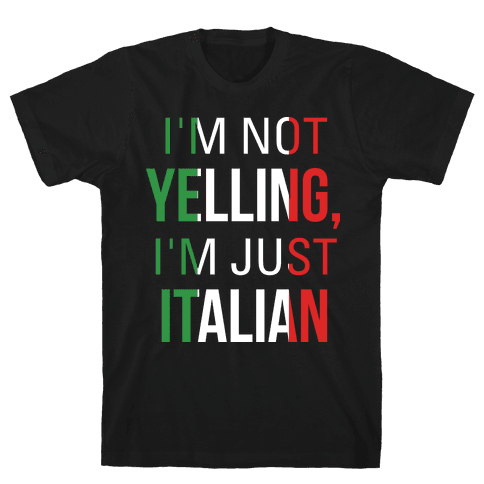 I'm Not Yelling I'm Just Italian Mens T-Shirt
