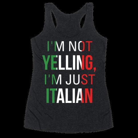 I'm Not Yelling I'm Just Italian Racerback Tank Top
