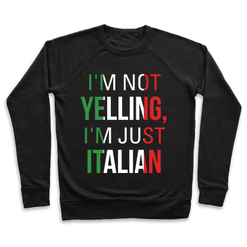 I'm Not Yelling I'm Just Italian Pullover