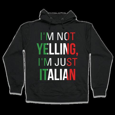 I'm Not Yelling I'm Just Italian Hooded Sweatshirt