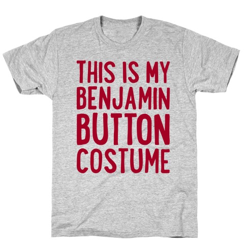 This Is My Benjamin Button Costume T-Shirt