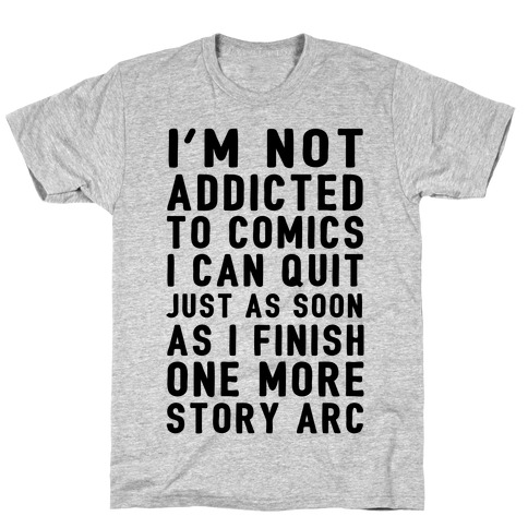 I'm Not Addicted To Comics I Can Quit Just As Soon As I Finish One More Story Arc T-Shirt