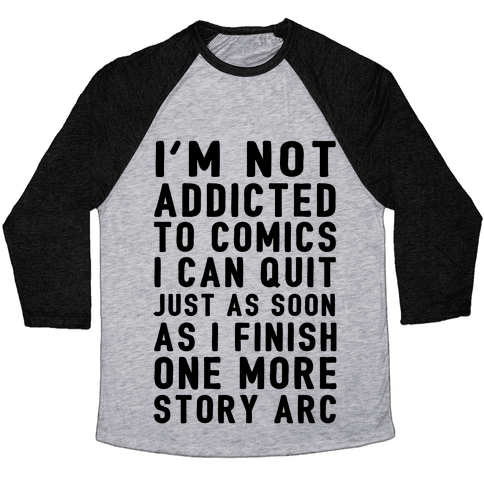 I'm Not Addicted To Comics I Can Quit Just As Soon As I Finish One More Story Arc Baseball Tee