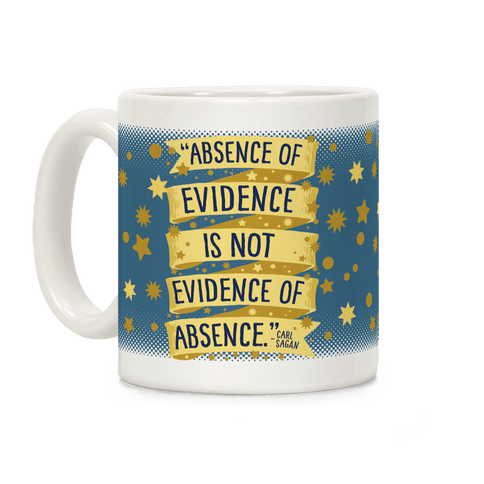 Absence Of Evidence Is Not Evidence Of Absence Coffee Mug