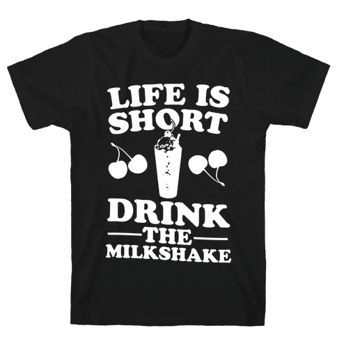 Life Is Short Drink The Milkshake Mens T-Shirt