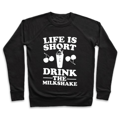 Life Is Short Drink The Milkshake Pullover