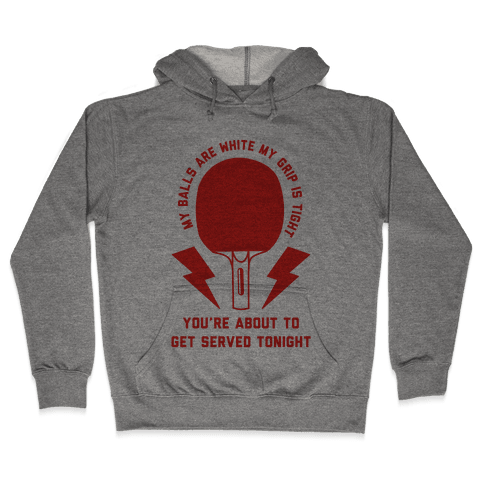 My Balls Are White My Grip is Tight Ping Pong Hooded Sweatshirt