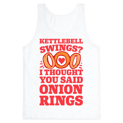 Kettlebell Swings? I Thought You Said Onion Rings Tank Top