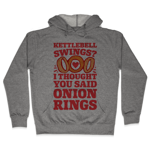 Kettlebell Swings? I Thought You Said Onion Rings Hooded Sweatshirt