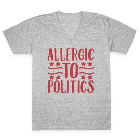 Allergic To Politics V-Neck Tee Shirt