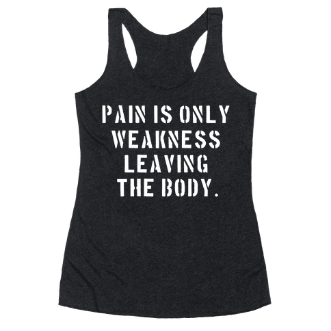 Pain is Only Weakness Leaving the Body Racerback Tank Top