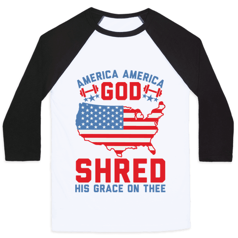 America America God Shred His Grace On Thee Baseball Tee