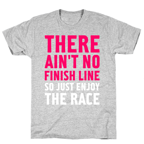 There Ain't No Finish Line Mens T-Shirt