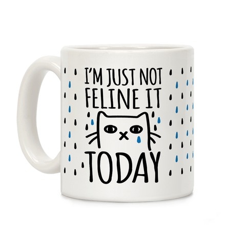 I'm Just Not Feline It Today Coffee Mug