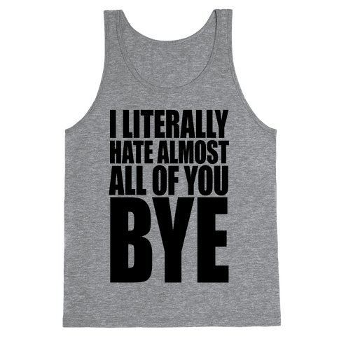 I Literally Hate Almost All Of You Bye Tank Top