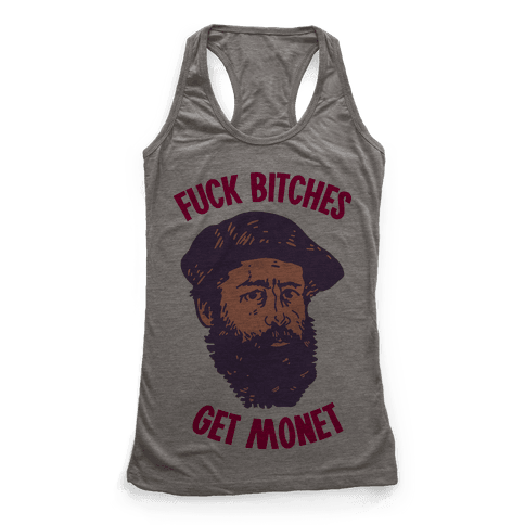 F*** Bitches Get Monet Racerback Tank Top