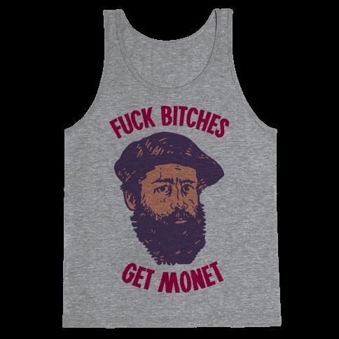 F*** Bitches Get Monet Tank Top