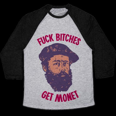 F*** Bitches Get Monet Baseball Tee