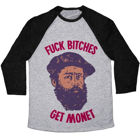 F*** Bitches Get Monet Baseball Tee