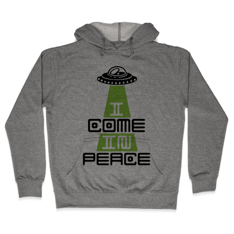 I Come In Peace Hooded Sweatshirt