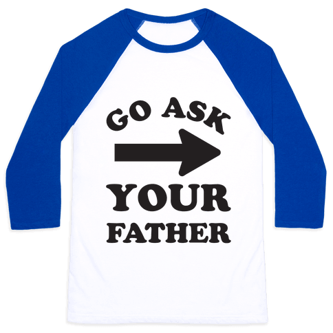 Go Ask Your Father Baseball Tee