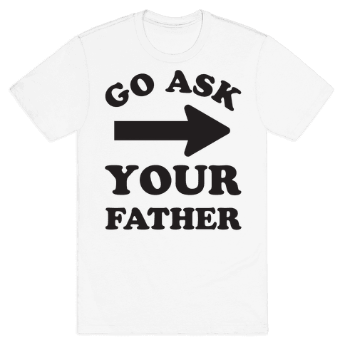 Go Ask Your Father Mens T-Shirt