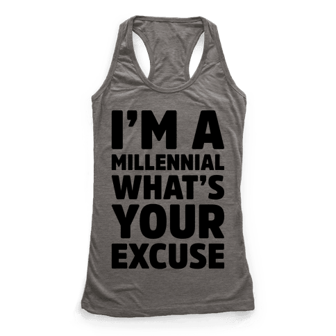 I'm A Millennial What's Your Excuse Racerback Tank Top