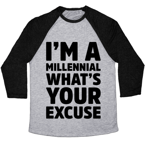 I'm A Millennial What's Your Excuse Baseball Tee