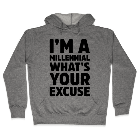 I'm A Millennial What's Your Excuse Hooded Sweatshirt