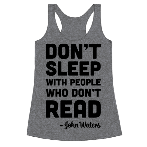 Don't Sleep With People Who Don't Read Racerback Tank Top