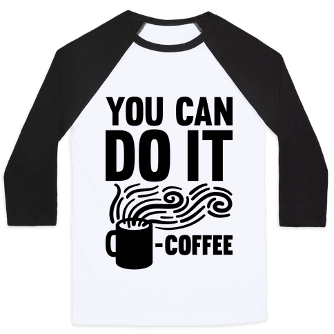 You Can Do It - Coffee Baseball Tee