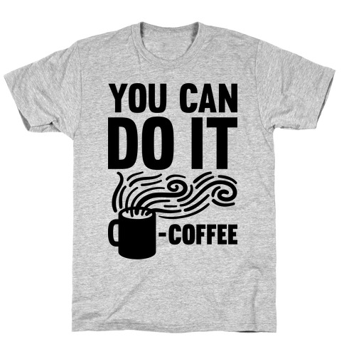 You Can Do It - Coffee Mens T-Shirt