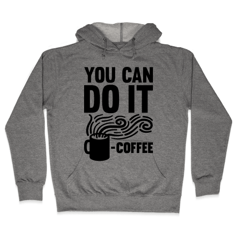 You Can Do It - Coffee Hooded Sweatshirt