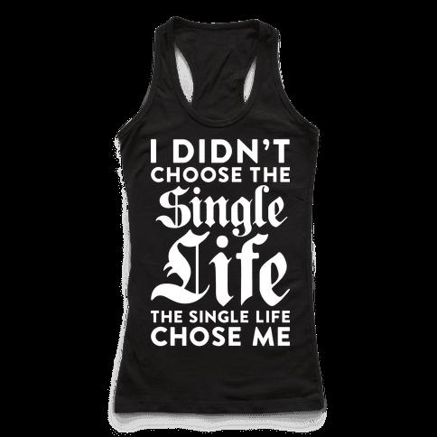 I Didnt Choose The Single Life The Single Life Chose Me