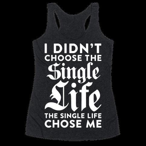 I Didn't Choose The Single Life The Single Life Chose Me Racerback Tank Top