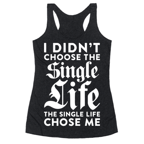 I Didn't Choose The Single Life The Single Life Chose Me Racerback Tank Top