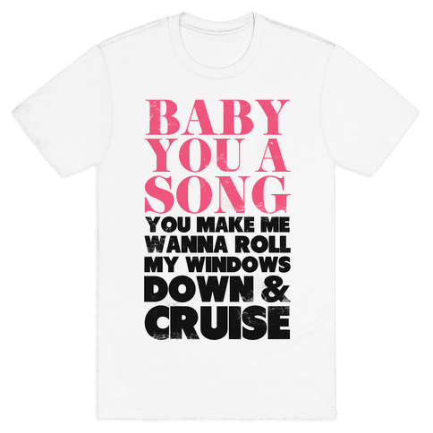 Baby You a Song (Cruise) Mens T-Shirt