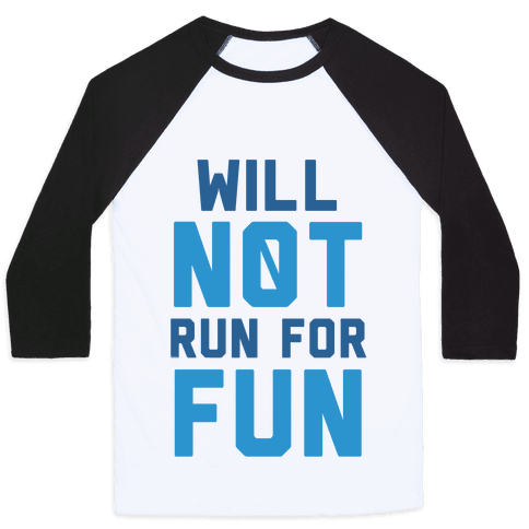 Will Not Run for Fun Baseball Tee