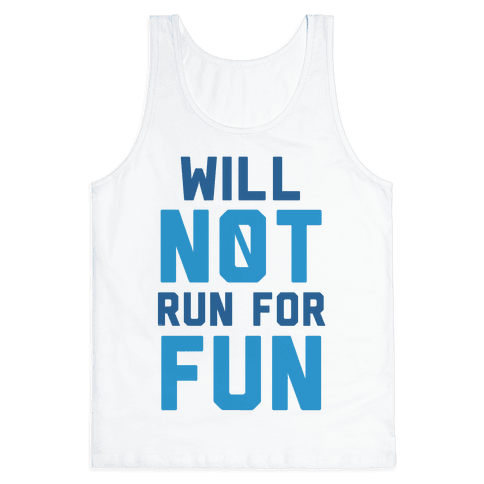 Will Not Run for Fun Tank Top